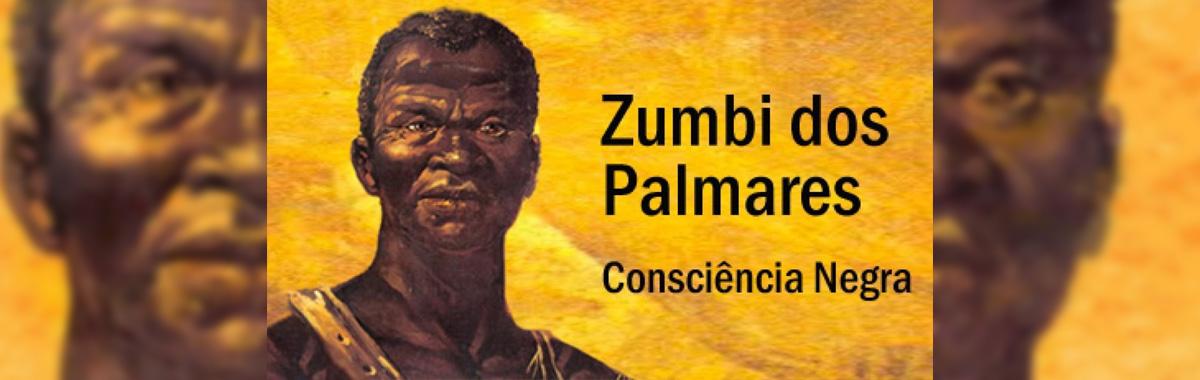 É preciso lembrar de Zumbi dos Palmares!